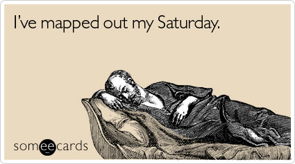 mapped-out-saturday-weekend-ecard-someecards
